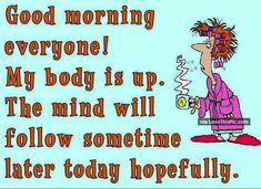 Just the opposite! Good Monday Morning, Good Morning Funny, Good Morning Everyone, Good Morning Good Night, Morning Humor, Morning Morning, Morning Coffee, Morning Quotes For Friends, Good Morning Quotes For Him