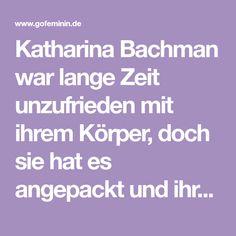 Katharina Bachman war lange Zeit unzufrieden mit ihrem Körper, doch sie hat es angepackt und ihr Leben verändert. Darüber hat sie sogar ein Buch geschrieben...