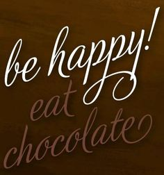 """""""Be Happy, Eat chocolate!"""" quote via Living Life at www.Facebook.com/LivingLife2TheFull"""