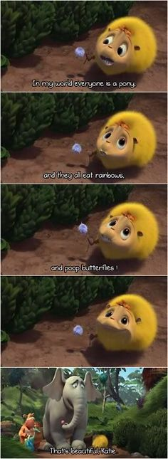 """""""In my world, everyone's a pony, and they all eat rainbows and poop butterflies!"""" This scene never gets old."""