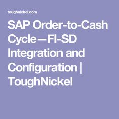 Everything you need to know about SAP Order to Cash cycle (SAP OTC). This includes FI-SD integration and configuration. Business Process Mapping, Order To Cash, Integrity, Sd, Data Integrity