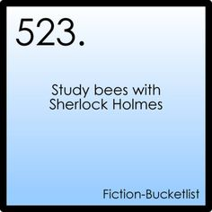"Sherlock Holmes retired to Sussex to undertake bee-keeping ;) And I laugh when I think about Watson and Sherlock just standing over a hive of bees. Watson's probably thinking: ""What? I don't understand you. Then again, I never really understood you. . ."""