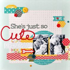 #papercraft #scrapbook #layout - She's Just So Cute!..by Ginger Williams