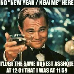 "No ""New Year/New Me"" here. I'll be the same honest asshole at 12:01 I was at 11:59. Leonardo DiCaprio Wolf of Wall Street meme"