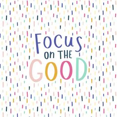 Focus on the Good/ quotes/ sayings/ motivation/ life inspiration/ word up/ inspiration art prints/ colorful art prints Happy Thoughts, Positive Thoughts, Positive Vibes, Positive Quotes, Motivational Quotes, Inspirational Quotes, Negative Thoughts, Cute Quotes, Happy Quotes