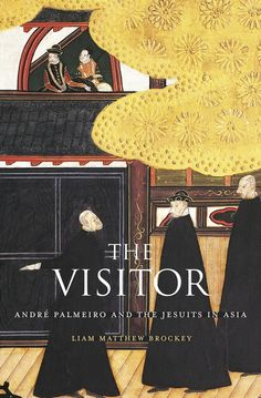 The Visitor: André Palmeiro and the Jesuits in Asia | Liam Matthew Brockey | Published September 15th, 2014