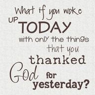 Most of us wouldn't have much in life! Thank him every day!