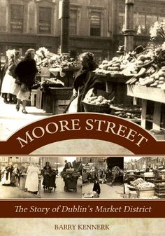 Moore Street has long held a special place in the hearts of Irish people. Whether playing host to its local customers or to the generations of country folk who visit the area at Christmas, the market is as synonymous with Dublin as coddle or a pint of Dublin Market, Irish People, In The Heart, Marketing, Street, Books, Libros, Irish Language, Book