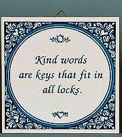 "This delft blue tile saying comes with a hook that can be used as a wall decoration or even as a lasting ""greeting card."" Tile Saying: ""Kind words are keys that fit in all locks"" - Comes with a metal"