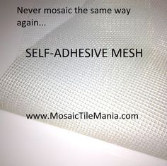 Self-Adhesive Fiberglass Mesh for Mosaic Tiles from Mosaic Tile Mania.  Click for directions and discounted purchasing options and never mosaic the same way again!  Self-adhesive mesh gives you the freedom to work in comfort, with less mess and the ability to move tiles around long after you placed them.  Try it now!