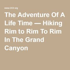 The Adventure Of A Life Time — Hiking Rim to Rim To Rim In The Grand Canyon