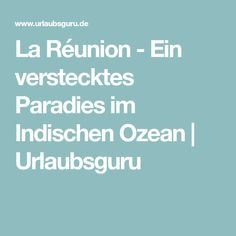 La Réunion - Ein verstecktes Paradies im Indischen Ozean   Urlaubsguru