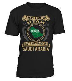 I May Live in Utah But I Was Made in Saudi Arabia Country T-Shirt V3 #SaudiArabiaShirts