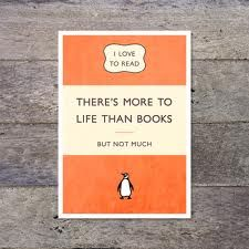 """There's more to life than books, but not much."" (via There's More To Life Than Books penguin book cover by PaperPaper)"