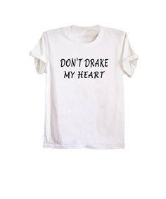 683ddac145f Don t drake my heart t-shirt drake shirts cool tumblr tshirts  white