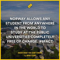 Norway allows any student from anywhere in the world to study at the Public Universities completely free of charge.