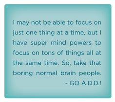 My Attention Deficit Disorder is the secret behind my Super Mind Powers. Take…                                                                                                                                                                                 More