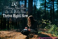 10 Things You Can Do To Help You Thrive Right Now - Taking time for yourself is very important this list of 10 things will help you not only take time for yourself but help you thrive at the same time!