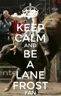 Keep calm and be LANE FROST fan