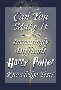 Only Serious Harry Potter Fans Will Be Able To Finish This Quiz. Overall quite easy actually, except for one particular question.
