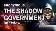 Anonymous What We Know About The Shadow Government Interview