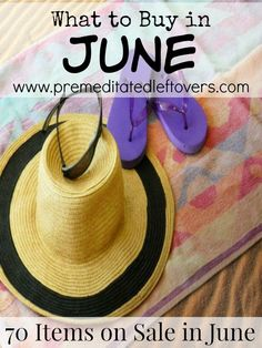 What to Buy in June - A list of 70 items that are on sale, marked down or clearance in June. Save money by stocking up on seasonal sale items that you need.