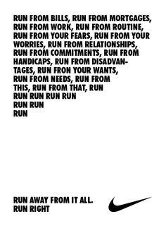 Nke - Run away from it all. Run right #Brand #Manifesto