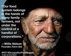 Does Mr. Willie Nelson know that Obama appointed Michael Taylor, a former VP of Monsanto, to be Food Safety Czar? I know it's Always on My Mind. Vote Jill Stein of the Green Party, who wants to put a hold on GMO food until it can be proven safe. To presume that politics will do anything to protect our food supply is evidence of blue pill consumption..just saying....Because I care!!!!