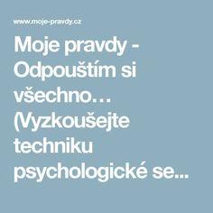 Moje pravdy - Odpouštím si všechno… (Vyzkoušejte techniku psychologické sebeanalýzy) Tarot, Nordic Interior, Detox, Health, Mantra, Zodiac, Astrology, Psychology Programs, Salud