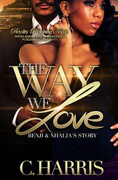 The Way We Love: Benji and Nhalia's Story by C. Harris https://www.amazon.com/dp/B01MA4CVD7/ref=cm_sw_r_pi_dp_x_jk.kzbF1CE0JB