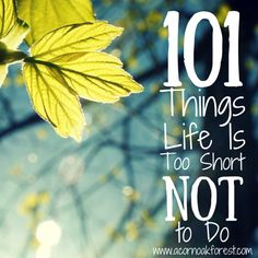 #58 and #75 especially - 101 Things Life Is Too Short Not to Do