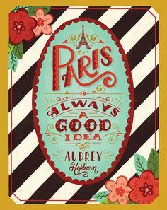 Paris is always a good idea - Audrey Hepburn   by Mary Kate McDevitt