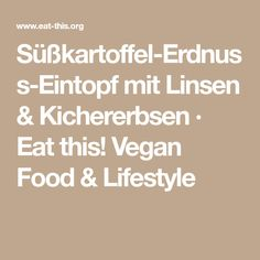 Süßkartoffel-Erdnuss-Eintopf mit Linsen & Kichererbsen · Eat this! Vegan Food & Lifestyle