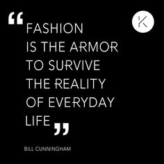 Fashion... Use it to survive! Bill Cunningham said.