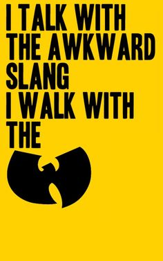 I Talk With The Awkward Slang. Wu-Tang #HipHop #Culture #Music