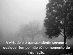 A virtude o transcendente servem a qualquer tempo...