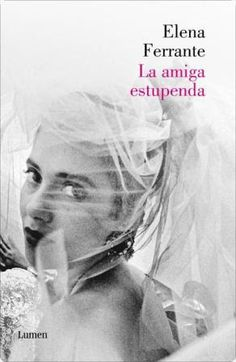 (j.22/v.23-02-17). Devoradora de libros: La amiga estupenda - Elena Ferrante