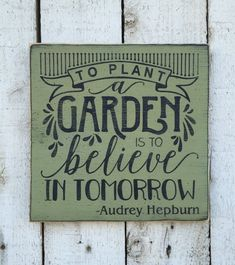 >>  To plant a backyard is to consider in tomorrow, Audrey Hepburn inspirational quote, sage inexperienced, backyard decor, distressed rustic wooden signal