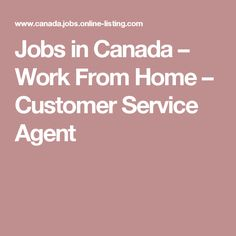 Jobs in Canada – Work From Home – Customer Service Agent
