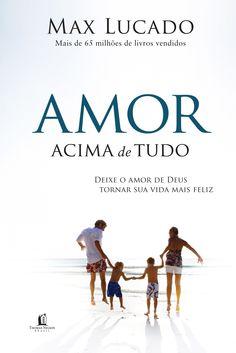 O livro Amor Acima de Tudo (Max Lucado), da Editora Thomas Nelson mostra a forma mais perfeita de amar – o amor que Deus ama.