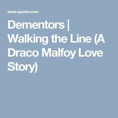 Dementors   Walking the Line (A Draco Malfoy Love Story)