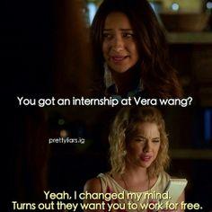 That's what an internship is Hannah...   Pretty Little Liars