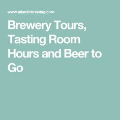 Brewery Tours, Tasting Room Hours and Beer to Go