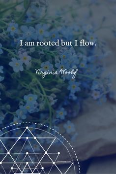 I am rooted but I flow - Virginia Woolf quote. This is so me. I might need to write about this because it's so profound and talk with women about how we can be both. // tamishaford.com