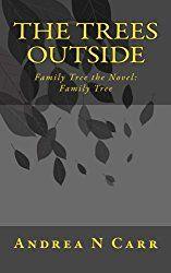 The Trees Outside: Family Tree the Novel: Family Tree