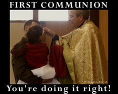 First Communion - You're doing it right! Meme for infant communion and full initiation in the Eastern Byzantine Catholic Churches.