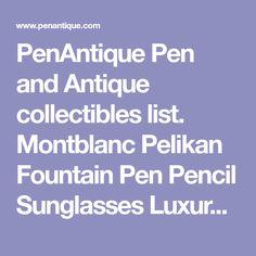 PenAntique Pen and Antique collectibles list. Montblanc Pelikan Fountain Pen Pencil Sunglasses Luxury Vintage Antique Collectibles are in PenAntique list in www.pennantique.com