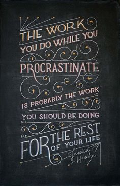 """The work you do while you procrastinate is probably the work you should be doing for the rest of your life."" ~ Jessica Hische.   Chalk on blackboard, by #dangerdust (via The Mind Unleashed)"