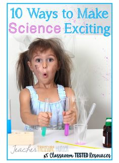 Classroom Tested Resources: 10 Ways to Make Science Exciting