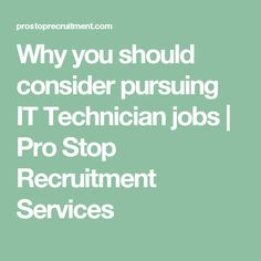 Why you should consider pursuing IT Technician jobs | Pro Stop Recruitment Services
